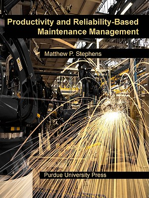 Productivity and Reliability-Based Maintenance Management By Stephens, Matthew P.